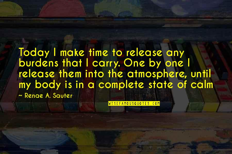 Self Empowerment Motivation Quotes By Renae A. Sauter: Today I make time to release any burdens