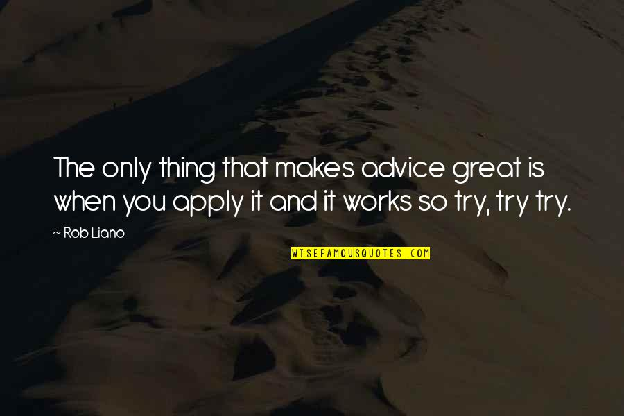 Self Empowerment Motivation Quotes By Rob Liano: The only thing that makes advice great is