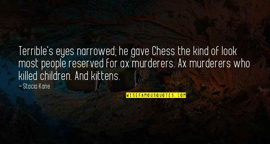 Self Empowerment Motivation Quotes By Stacia Kane: Terrible's eyes narrowed; he gave Chess the kind