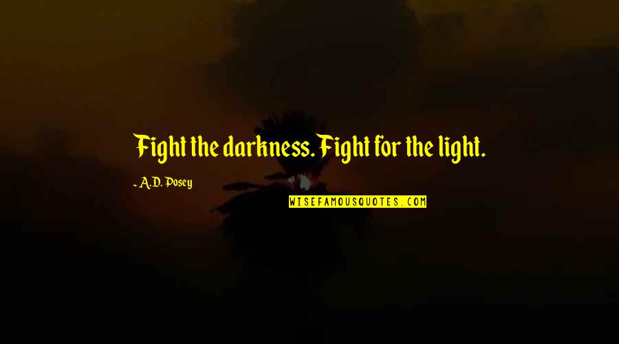 Self Esteem And Body Image Quotes By A.D. Posey: Fight the darkness. Fight for the light.