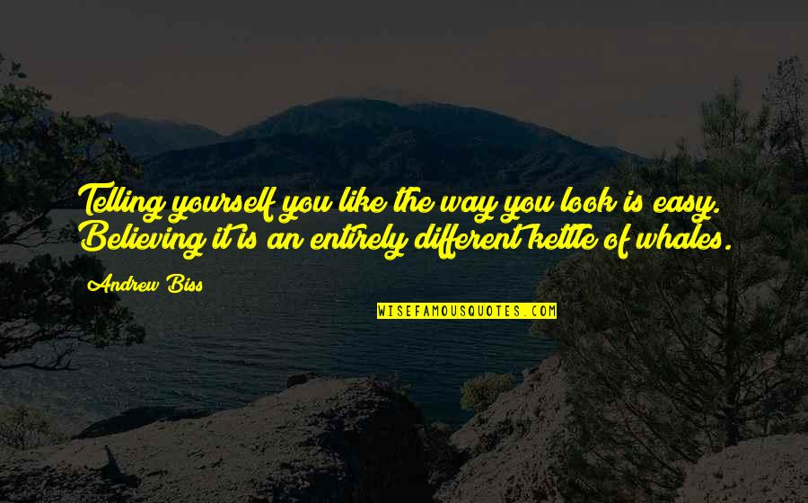 Self Esteem And Body Image Quotes By Andrew Biss: Telling yourself you like the way you look
