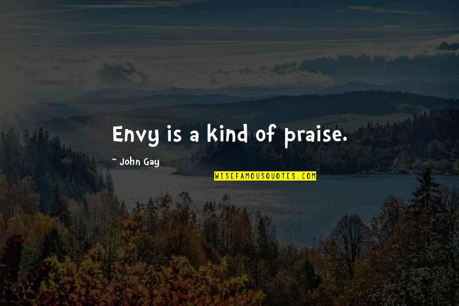 Self Esteem And Body Image Quotes By John Gay: Envy is a kind of praise.