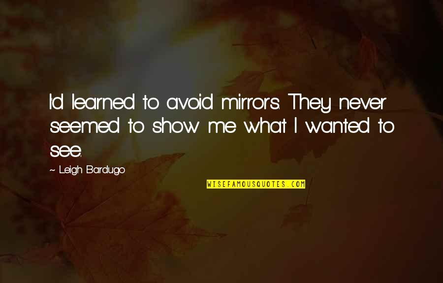 Self Esteem And Body Image Quotes By Leigh Bardugo: I'd learned to avoid mirrors. They never seemed