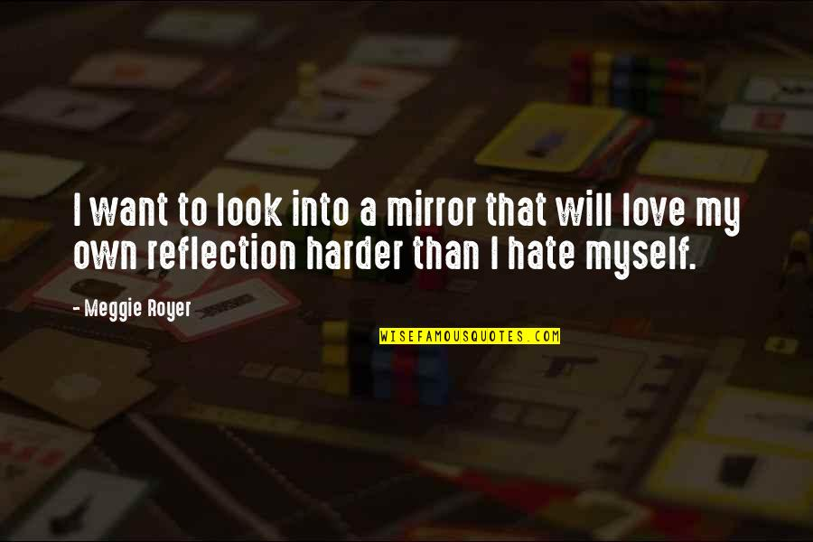 Self Esteem And Body Image Quotes By Meggie Royer: I want to look into a mirror that