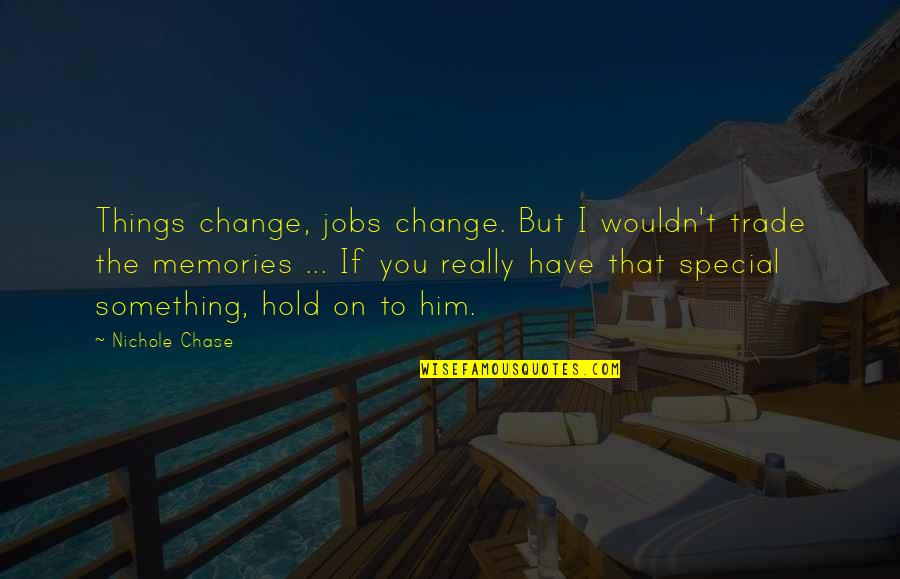 Self Esteem And Body Image Quotes By Nichole Chase: Things change, jobs change. But I wouldn't trade