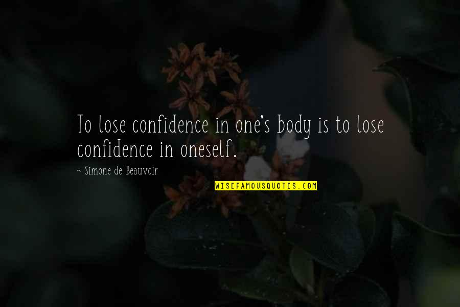 Self Esteem And Body Image Quotes By Simone De Beauvoir: To lose confidence in one's body is to
