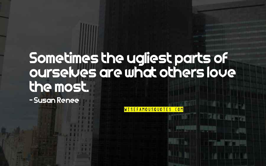Self Esteem And Body Image Quotes By Susan Renee: Sometimes the ugliest parts of ourselves are what