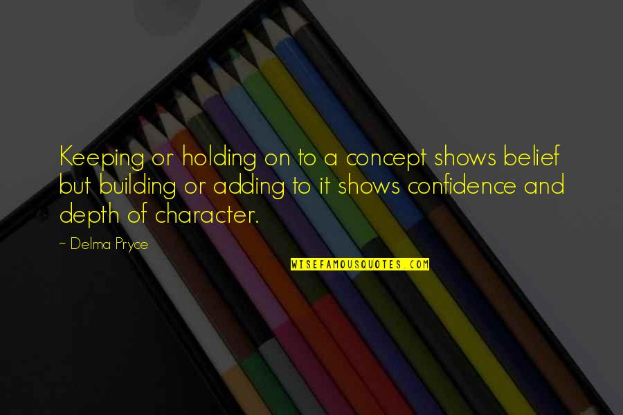 Self Esteem And Self Concept Quotes By Delma Pryce: Keeping or holding on to a concept shows