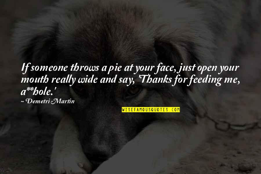 Self Esteem And Self Concept Quotes By Demetri Martin: If someone throws a pie at your face,