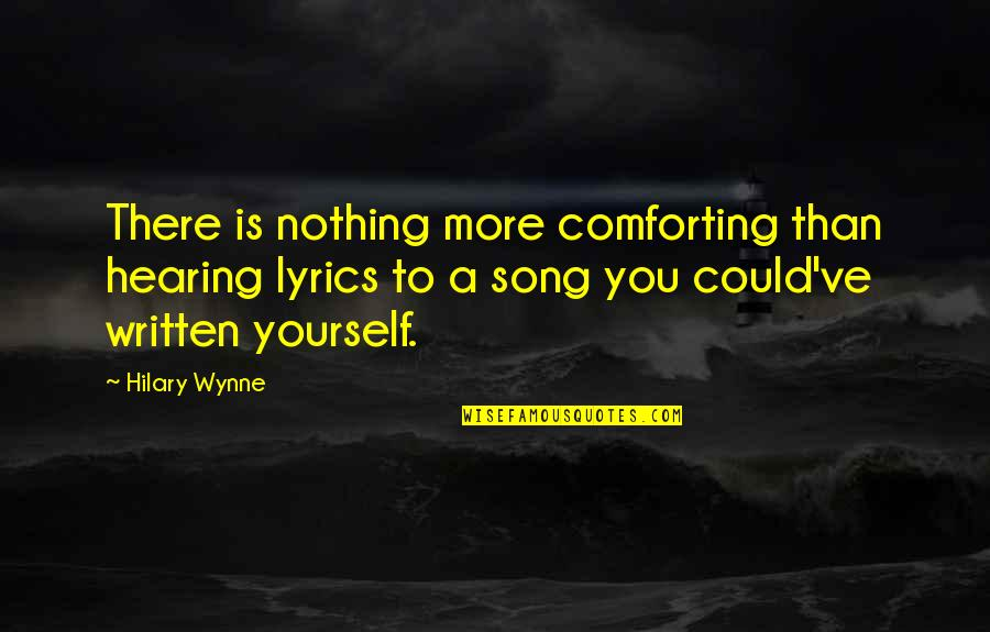 Self Esteem And Self Concept Quotes By Hilary Wynne: There is nothing more comforting than hearing lyrics