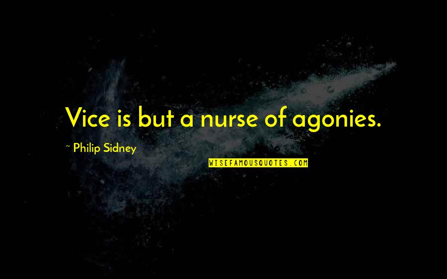 Self Esteem And Self Concept Quotes By Philip Sidney: Vice is but a nurse of agonies.