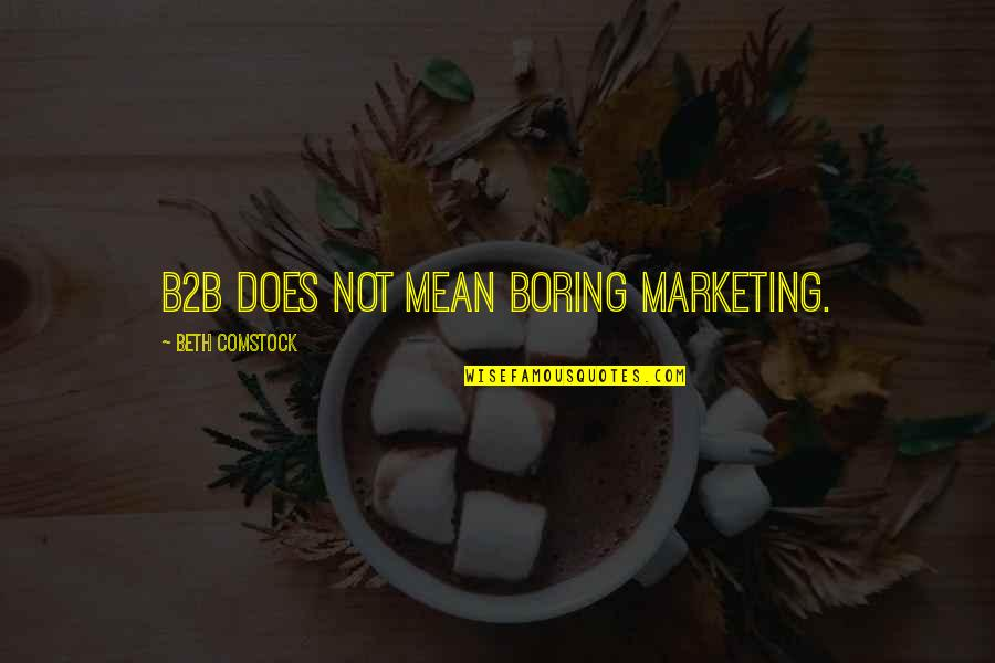 Self Esteem From The Bible Quotes By Beth Comstock: B2B does not mean boring marketing.