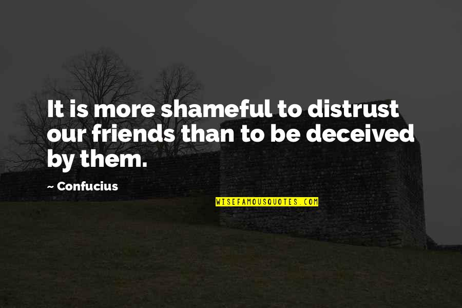 Self Esteem From The Bible Quotes By Confucius: It is more shameful to distrust our friends