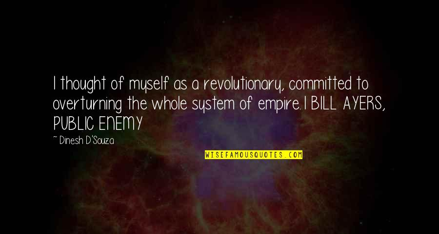 Self Esteem From The Bible Quotes By Dinesh D'Souza: I thought of myself as a revolutionary, committed