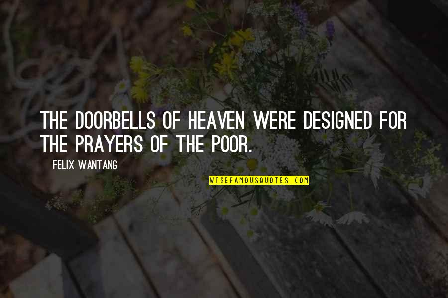 Self Esteem From The Bible Quotes By Felix Wantang: The doorbells of Heaven were designed for the