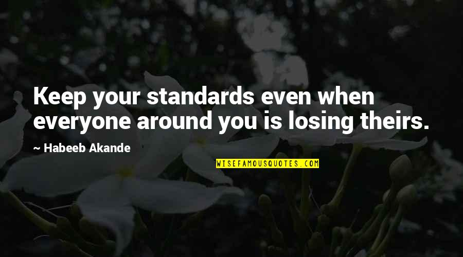 Self Esteem From The Bible Quotes By Habeeb Akande: Keep your standards even when everyone around you