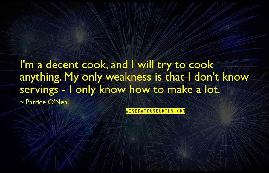 Self Esteem From The Bible Quotes By Patrice O'Neal: I'm a decent cook, and I will try