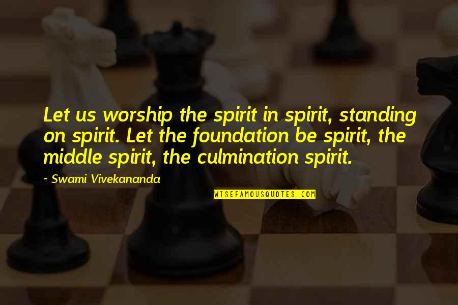 Self Esteem From The Bible Quotes By Swami Vivekananda: Let us worship the spirit in spirit, standing