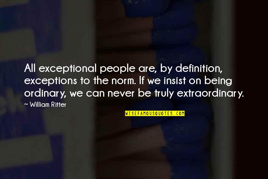 Self Esteem From The Bible Quotes By William Ritter: All exceptional people are, by definition, exceptions to