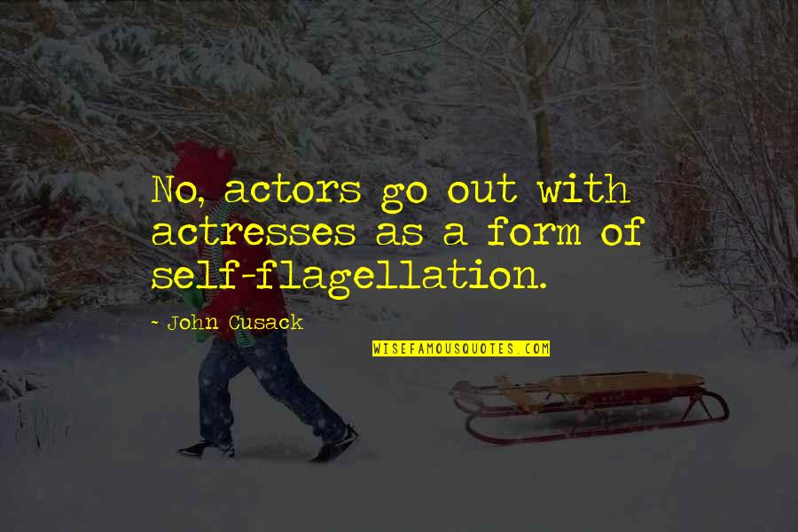 Self Flagellation Quotes By John Cusack: No, actors go out with actresses as a