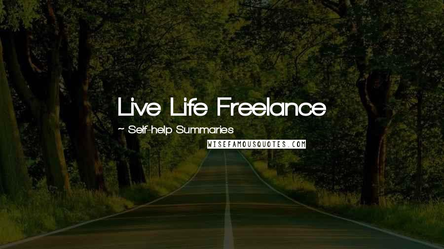 Self-help Summaries quotes: Live Life Freelance