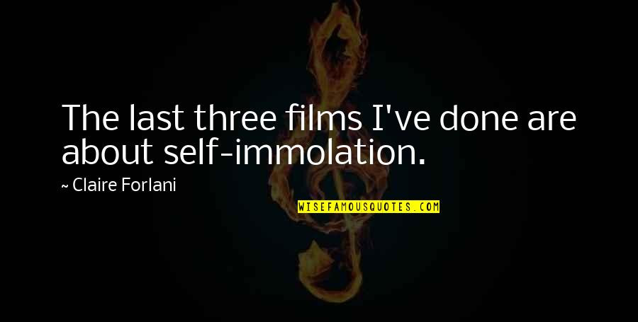 Self Immolation Quotes By Claire Forlani: The last three films I've done are about