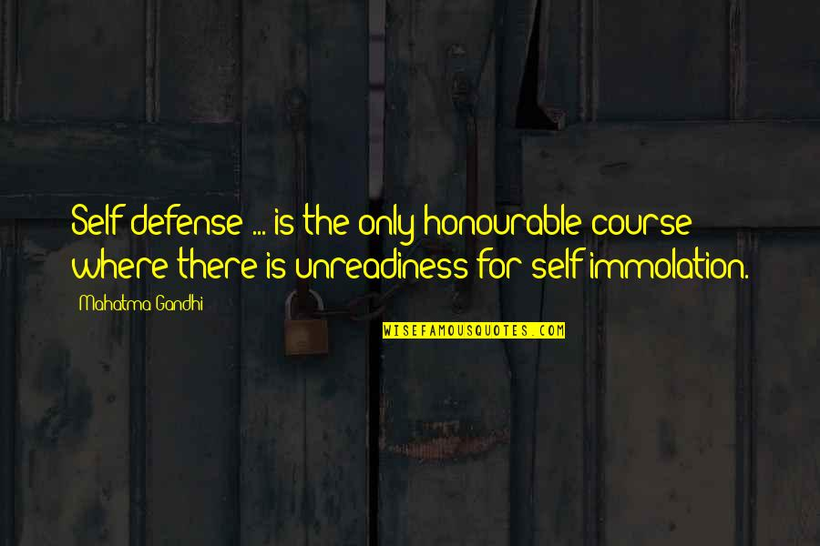 Self Immolation Quotes By Mahatma Gandhi: Self-defense ... is the only honourable course where