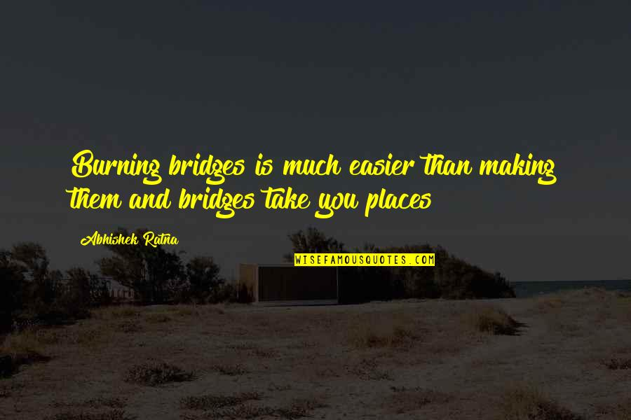 Self Improvement Success Quotes By Abhishek Ratna: Burning bridges is much easier than making them