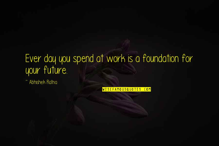 Self Improvement Success Quotes By Abhishek Ratna: Ever day you spend at work is a