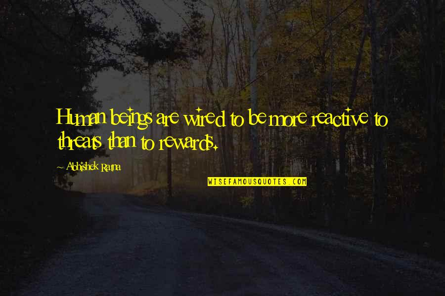 Self Improvement Success Quotes By Abhishek Ratna: Human beings are wired to be more reactive