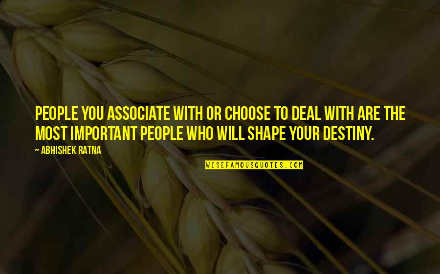Self Improvement Success Quotes By Abhishek Ratna: People you associate with or choose to deal
