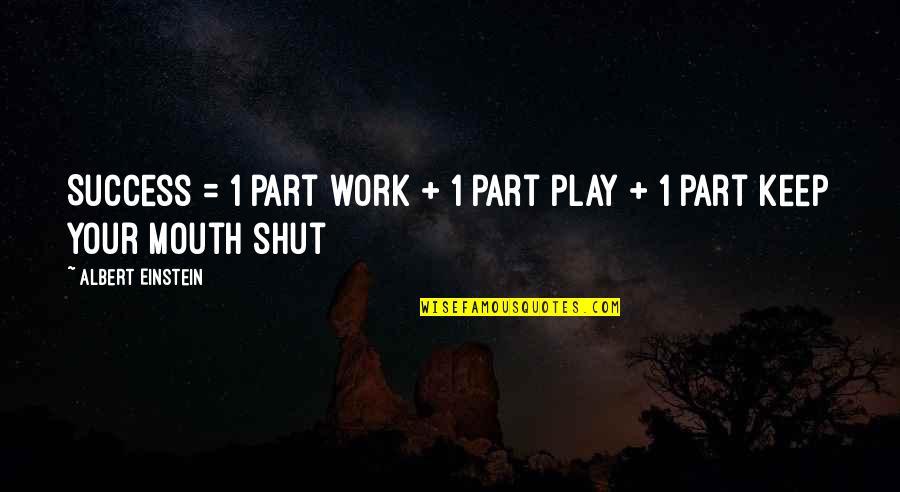 Self Improvement Success Quotes By Albert Einstein: Success = 1 part work + 1 part
