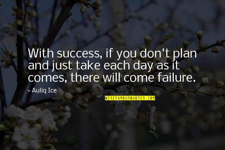 Self Improvement Success Quotes By Auliq Ice: With success, if you don't plan and just