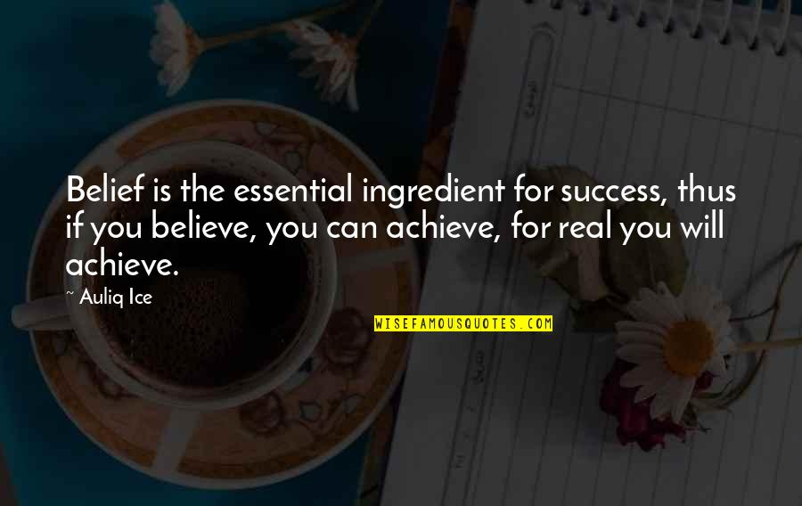 Self Improvement Success Quotes By Auliq Ice: Belief is the essential ingredient for success, thus