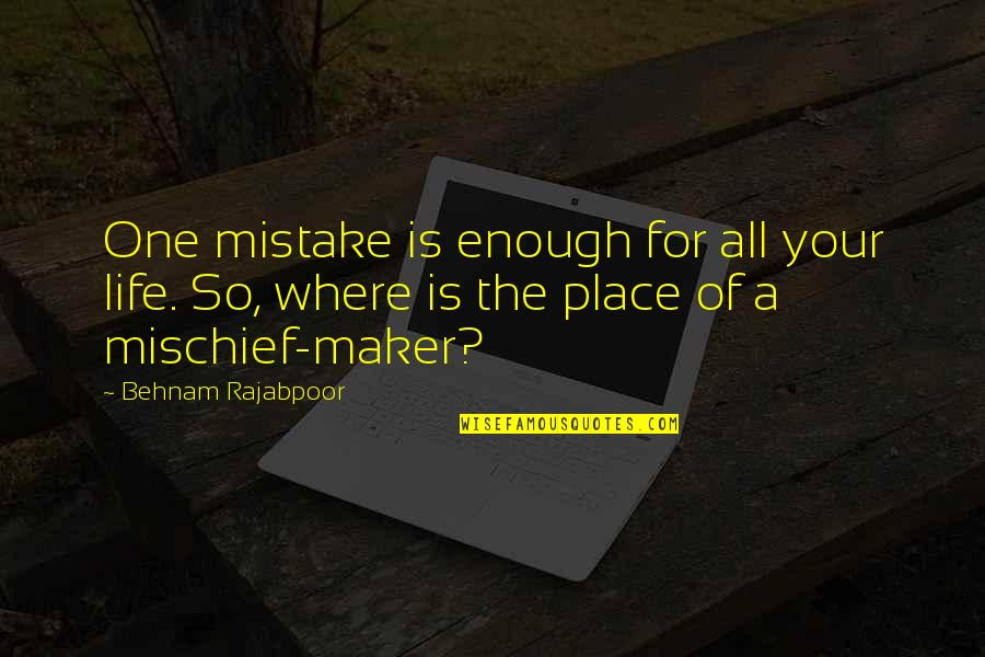 Self Improvement Success Quotes By Behnam Rajabpoor: One mistake is enough for all your life.