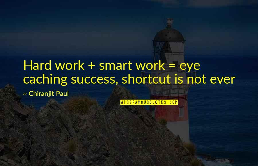 Self Improvement Success Quotes By Chiranjit Paul: Hard work + smart work = eye caching