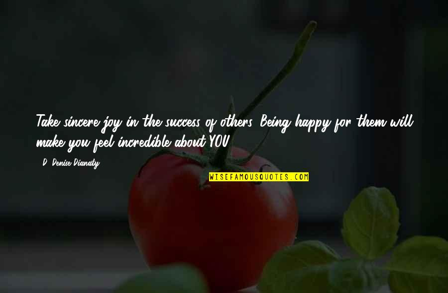 Self Improvement Success Quotes By D. Denise Dianaty: Take sincere joy in the success of others.