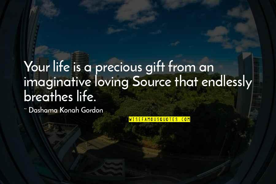 Self Improvement Success Quotes By Dashama Konah Gordon: Your life is a precious gift from an