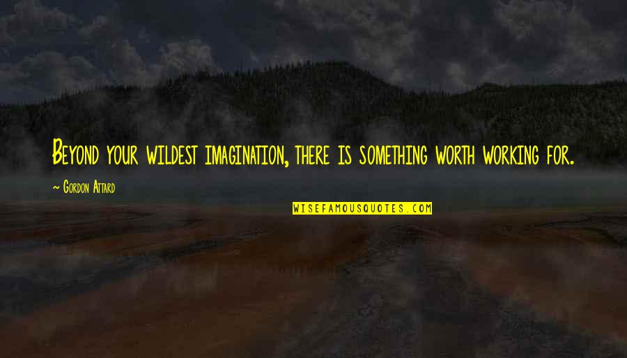 Self Improvement Success Quotes By Gordon Attard: Beyond your wildest imagination, there is something worth