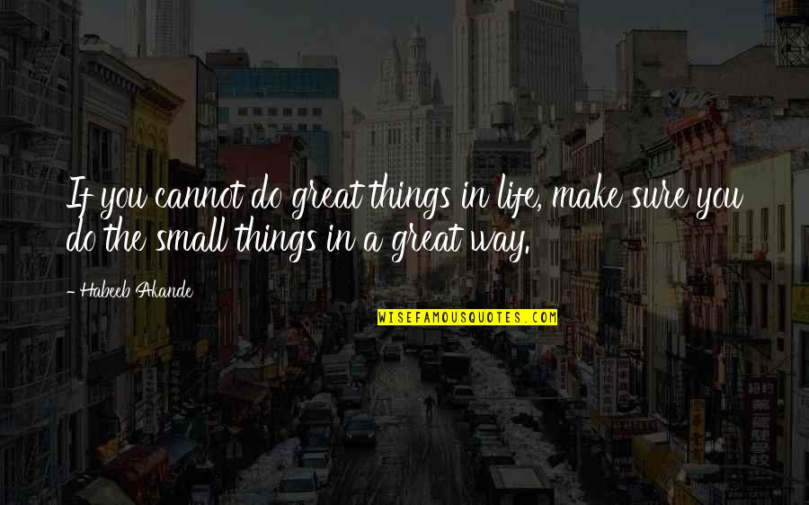 Self Improvement Success Quotes By Habeeb Akande: If you cannot do great things in life,