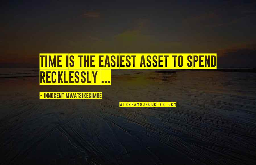 Self Improvement Success Quotes By Innocent Mwatsikesimbe: Time is the easiest asset to spend recklessly