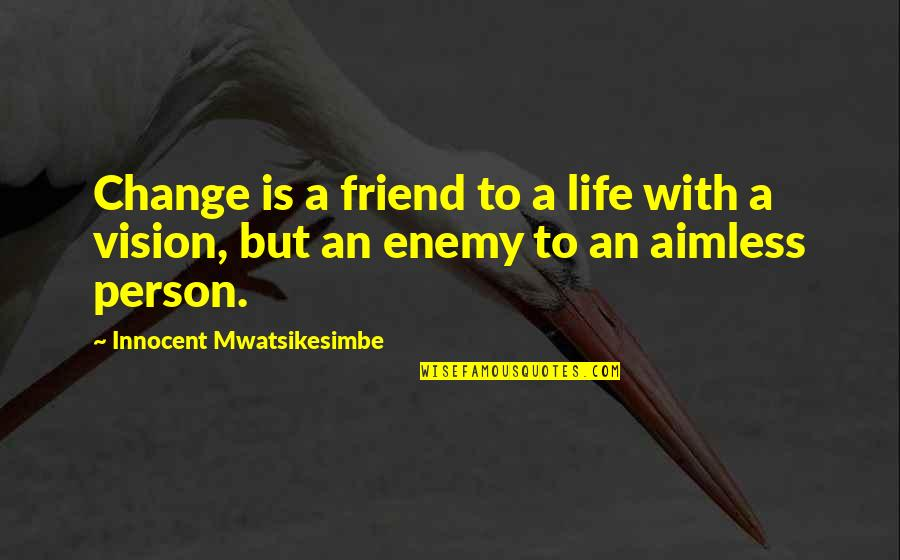 Self Improvement Success Quotes By Innocent Mwatsikesimbe: Change is a friend to a life with