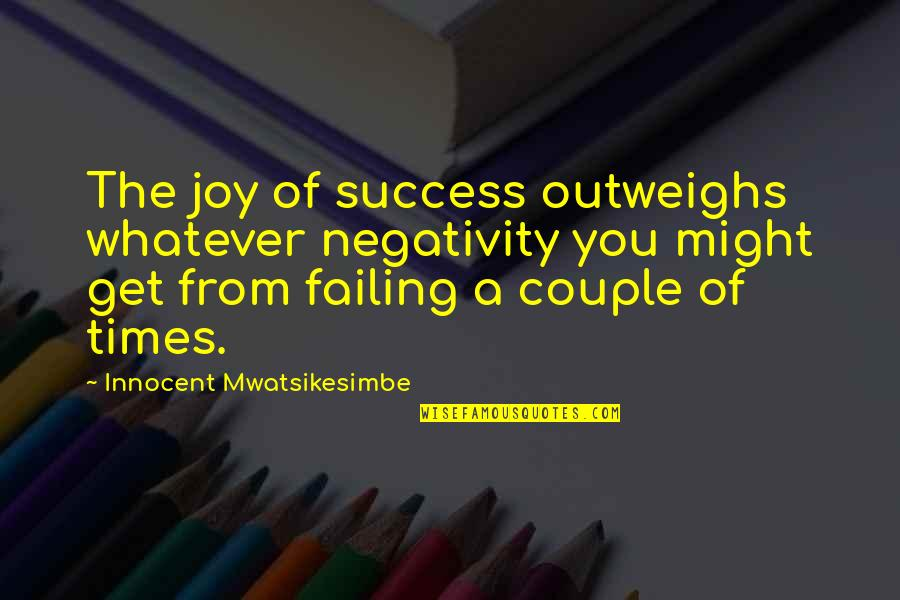 Self Improvement Success Quotes By Innocent Mwatsikesimbe: The joy of success outweighs whatever negativity you