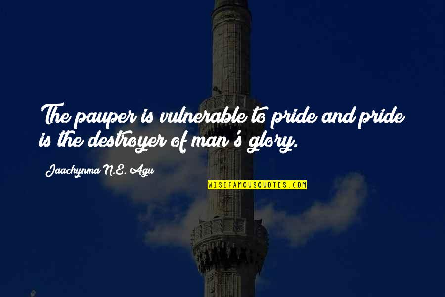 Self Improvement Success Quotes By Jaachynma N.E. Agu: The pauper is vulnerable to pride and pride
