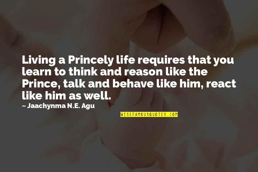 Self Improvement Success Quotes By Jaachynma N.E. Agu: Living a Princely life requires that you learn