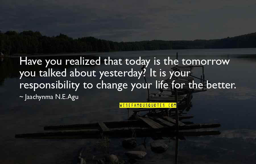 Self Improvement Success Quotes By Jaachynma N.E. Agu: Have you realized that today is the tomorrow