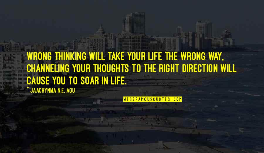 Self Improvement Success Quotes By Jaachynma N.E. Agu: Wrong thinking will take your life the wrong