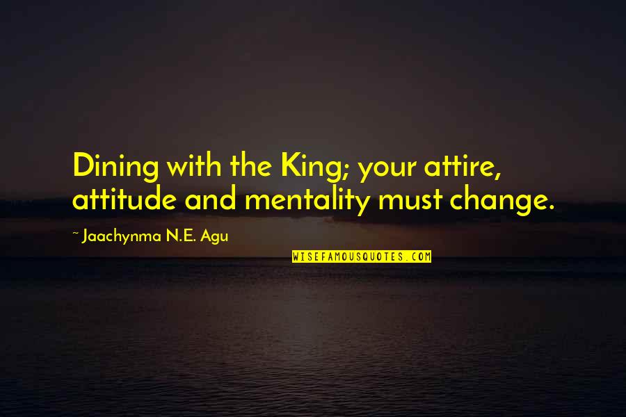 Self Improvement Success Quotes By Jaachynma N.E. Agu: Dining with the King; your attire, attitude and