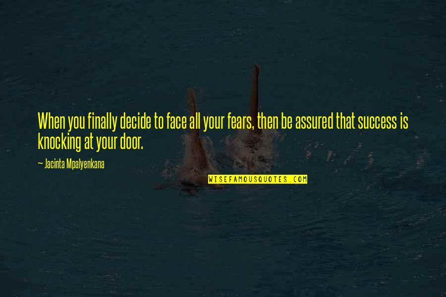 Self Improvement Success Quotes By Jacinta Mpalyenkana: When you finally decide to face all your