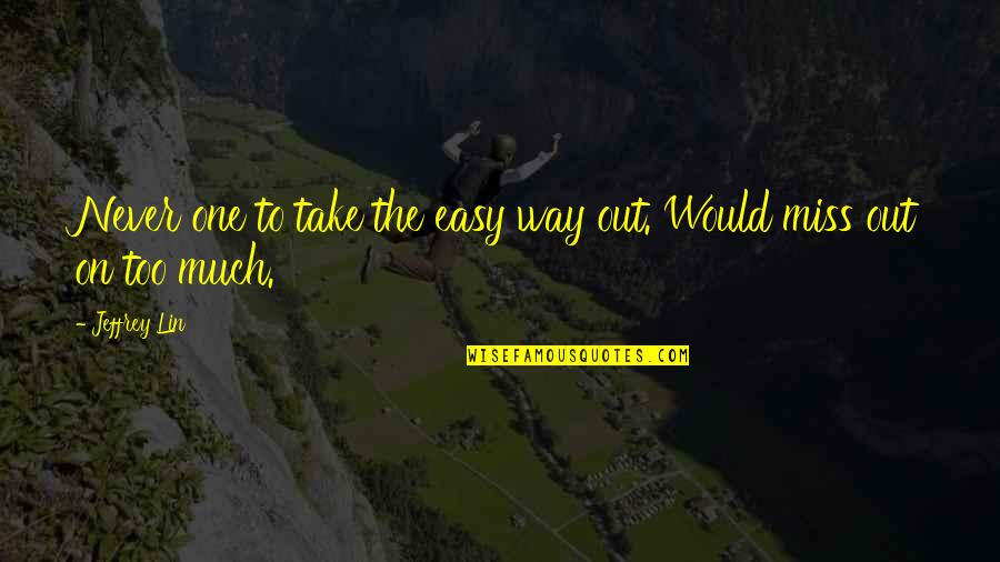 Self Improvement Success Quotes By Jeffrey Lin: Never one to take the easy way out.